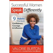Successful Women Speak Differently: 9 Habits That Build Confidence, Courage, and Influence, Paperback