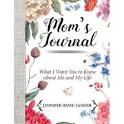 Mom's Journal: What I Want You to Know about Me and My Life, Hardcover/Jennifer Basye Sander
