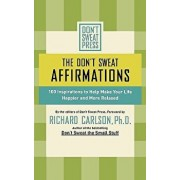 The Don't Sweat Affirmations: 100 Inspirations to Help Make Your Life Happier and More Relaxed, Paperback/Richard Carlson