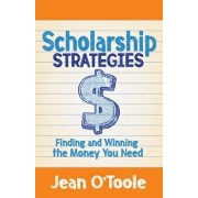 Scholarship Strategies: Finding and Winning the Money You Need, Paperback/Jean O'Toole
