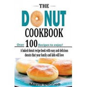 The Donut Cookbook: A Baked Donut Recipe Book with Easy and Delicious Donuts That Your Family and Kids Will Love, Paperback/Mavis Bennett
