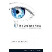 The God Who Risks: A Theology of Divine Providence, Paperback (2nd Ed.)/John Sanders