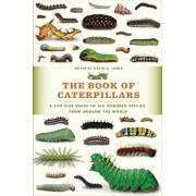 The Book of Caterpillars: A Life-Size Guide to Six Hundred Species from Around the World, Hardcover/David G. James