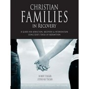 Christian Families in Recovery: A Guide for Addiction, Recovery & Intervention Using God's Tools of Redemption, Paperback/Robert and Stephanie Tucker