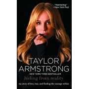 Hiding from Reality: My Story of Love, Loss, and Finding the Courage Within, Paperback/Taylor Armstrong