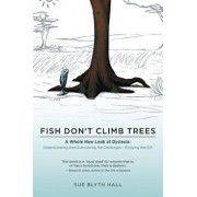 Fish Don't Climb Trees: A Whole New Look at Dyslexia: Understanding and Overcoming the Challenges - Enjoying the Gift, Paperback/Sue Blyth Hall