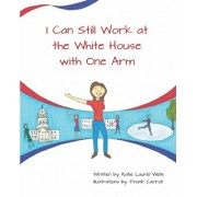 I Can Still Work at the White House with One Arm, Paperback/Frank Carroll