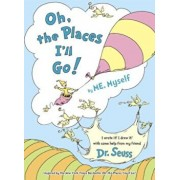 Oh, the Places I'll Go! by Me, Myself, Hardcover/Dr Seuss