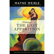 Medjugorje: The Last Apparition: How It Will Change the World, Paperback/Wayne Weible