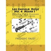 Lee-Enfield Rifle No. 4: Phantom Parts Diagrams and Parts Listing, Paperback/Frederic Faust