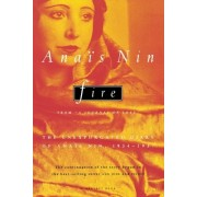 """Fire: From """"A Journal of Love"""" the Unexpurgated Diary of Anais Nin, 1934-1937"""