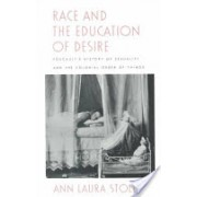 "Race and the Education of Desire - Foucault's ""History of Sexuality"" and the Colonial Order of Things (Stoler Ann Laura)(Paperback) (9780822316909)"