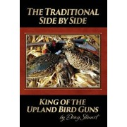 The Traditional Side by Side: King of the Upland Bird Guns, Hardcover/Doug Stewart