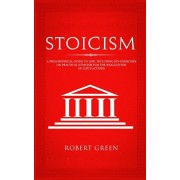 Stoicism: A Philosophical Guide to Life - Including DIY-Exercises on Practical Stoicism for the Realization of Life's Actions, Paperback/Robert Green