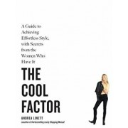 The Cool Factor: A Guide to Achieving Effortless Style, with Secrets from the Women Who Have It, Paperback/Andrea Linett