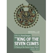 King of the Seven Climes: A History of the Ancient Iranian World (3000 BCE - 651 CE), Hardcover/Touraj Daryaee