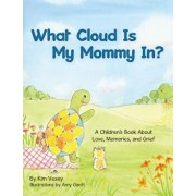 What Cloud Is My Mommy In?: A Children's Book About Love, Memories, and Grief, Paperback/Kim Vesey
