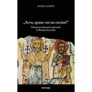 'Avva, spune-mi un cuvant!' Dinamica indrumarii spirituale la Parintii desertului/Daniel Lemeni