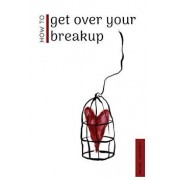 How to Get Over Your Breakup: The Definitive Guide to Recovering from a Breakup and Moving on with Life, Paperback/Rachel Adamson