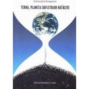Terra Planeta sufletelor ratacite - Gheorghe Dragomir