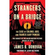 Strangers on a Bridge: The Case of Colonel Abel and Francis Gary Powers, Paperback/James Donovan