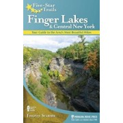 Five-Star Trails: Finger Lakes and Central New York: Your Guide to the Area's Most Beautiful Hikes, Hardcover/Tim Starmer