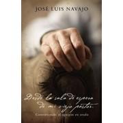 Desde La Sala de Espera de Mi Viejo Pastor: Convirtiendo El Aguij n En Arado, Paperback/Jose Luis Navajo