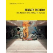 Beneath the Neon: Life and Death in the Tunnels of Las Vegas, Paperback
