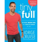 Tiny and Full: Eat More, Weigh Less, and Turn Off Hunger All Day, Paperback