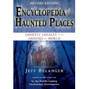Encyclopedia of Haunted Places: Ghostly Locales from Around the World, Paperback