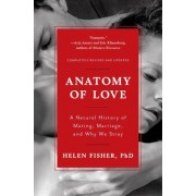 Anatomy of Love: A Natural History of Mating, Marriage, and Why We Stray, Paperback