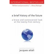 A Brief History of the Future: A Brave and Controversial Look at the Twenty-First Century, Paperback/Jacques Attali
