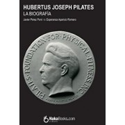 Hubertus Joseph Pilates. La Biograf a, Paperback/Javier Perez Pont