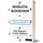 Revolutia Blockchain. Despre felul in care tehnologia aflata la baza bitcoinului transforma banii, afacerile si lumea/Alex Tapscott, Don Tapscott