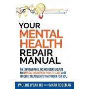 Your Mental Health Repair Manual: An Empowering, No-Nonsense Guide to Navigating Mental Health Care and Finding Treatments That Work for You, Paperback/Pauline Lysak