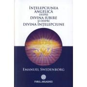 Intelepciunea angelica despre divina iubire si despre divina intelepciune