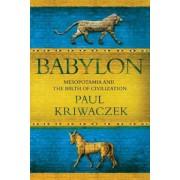 Babylon: Mesopotamia and the Birth of Civilization, Paperback