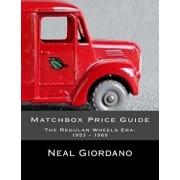 Matchbox Price Guide: The Regular Wheels Era: 1953 - 1969, Paperback/Neal Giordano