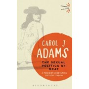 The Sexual Politics of Meat: A Feminist-Vegetarian Critical Theory, Paperback/Carol J. Adams