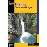 Hiking Southern Oregon: A Guide to the Area's Greatest Hiking Adventures, Paperback/Art Bernstein