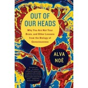 Out of Our Heads: Why You Are Not Your Brain, and Other Lessons from the Biology of Consciousness, Paperback/Alva Noe