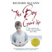 Boy Grows Up. The inspirational story of his journey from broken boy to family man, Paperback/Richard McCann