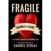 Fragile, Handle With Care.: A woman's journey to finding love, Paperback/Samuel Sereal