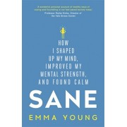 Sane. How I shaped up my mind, improved my mental strength and found calm, Paperback/Emma Young