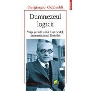 Dumnezeul logicii. Viata geniala a lui Kurt Godel, matematicianul filosofiei/Odifreddi Piergiorgio