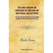 On the Origin of Species by Means of Natural Selection, or the Preservation of Favoured Races in the Struggle for Life., Hardcover/Charles Darwin