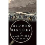 Hidden History of Maritime New Jersey, Hardcover/Captain Stephen D. Nagiewicz