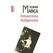 Intoarcerea huliganului (Top 10+)/Norman Manea