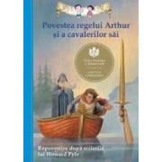 Povestea regelui Arthur si a cavalerilor sai. Repovestire dupa scrierile lui Howard Pyle
