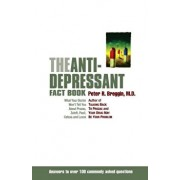 The Anti-Depressant Fact Book: What Your Doctor Won't Tell You about Prozac, Zoloft, Paxil, Celexa, and Luvox, Paperback/Peter R. Breggin